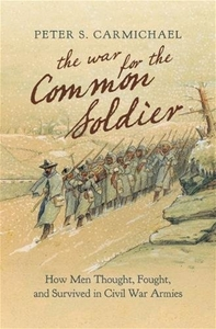 The War for the Common Soldier: How Men Thought, Fought, and Survived in Civil War Armies [Hardcover]